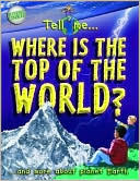 Tell Me Where Is the Top of the World?: And More about Planet Earth  by  Anita Ganeri
