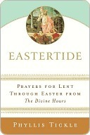 Eastertide: Prayers for Lent Through Easter from The Divine Hours  by  Phyllis A. Tickle