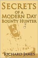 Secrets of a Modern Day Bounty Hunter  by  Richard James Sr.
