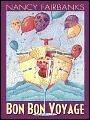 Bon Bon Voyage  by  Nancy Fairbanks