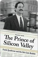 The Prince of Silicon Valley: Frank Quattrone and the Dot-Com Bubble  by  Randall Smith