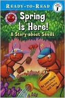 Spring Is Here!: A Story About Seeds  by  Joan Holub