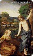Noli Me Tangere: On the Raising of the Body Jean-Luc Nancy