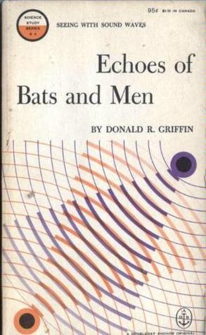 Echoes of Bats and Men (Science Study Series)  by  Donald R. Griffin