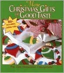 More Christmas Gifts of Good Taste: 80+ Incredible Edible Gifts  by  Anne Van Wagner Childs