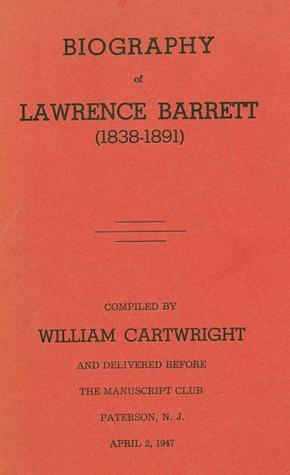 Biography of Lawrence Barrett (1838-1891) William Cartwright