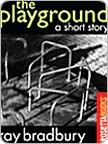 THE PLAYGROUND Ray Bradbury