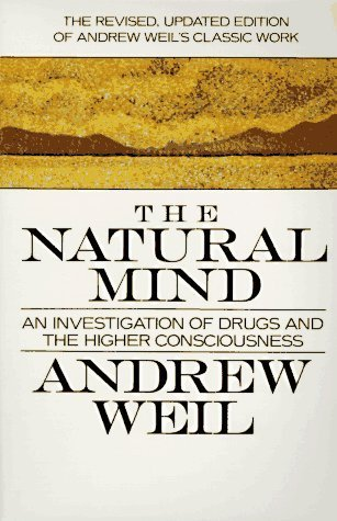 The Natural Mind: An Investigation of Drugs and the Higher Consciousness  by  Andrew Weil