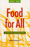 Food for All: The Need for a New Agriculture John Madeley