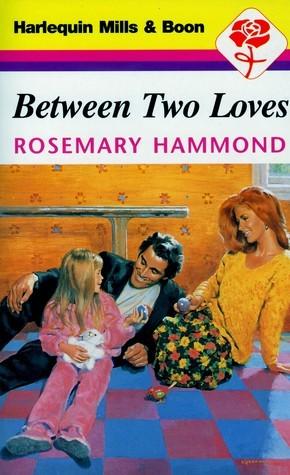Between Two Loves Rosemary Hammond