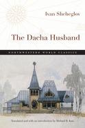 The Dacha Husband: A Novel Ivan Shcheglov