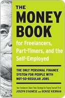 The Money Book for Freelancers, Part-Timers, and the Self-Employed: The Only Personal Finance System for People with Not-So-Regular Jobs  by  Denise Kiernan