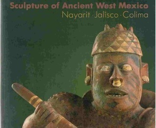 Sculpture of Ancient West Mexico: Nayarit•Jalisco•Colima/a Catalogue of the Proctor Stafford Collection at the Los Angeles County Museum of Art Michael  Kan