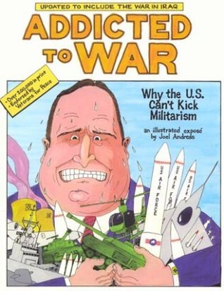 Addicted To War:  Why The U.S. Cant Kick Militarism Joel Andreas