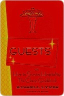 Guests: Or, How to Survive Hospitality: The Classic Guidebook  by  Russell Lynes