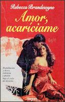 Amor, Acaríciame (Lobo y Águila, #1) Rebecca Brandewyne