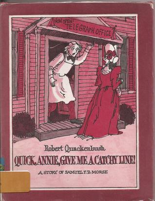 Quick, Annie, Give Me a Catchy Line!: A Story of Samuel F.B. Morse  by  Robert M. Quackenbush