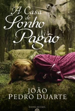 A Casa do Sonho Pagão  by  João Pedro Duarte