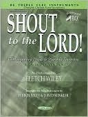 Shout to the Lord!: B-Flat Treble Clef Instruments Hal Leonard Publishing Company