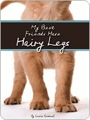 My Best Friends Have Hairy Legs  by  Cierra Rantoul
