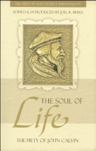 The Soul Of Life: The Piety Of John Calvin John Calvin
