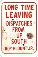 Long Time Leaving Long Time Leaving  by  Roy Blount Jr.