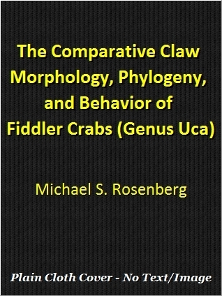 The Comparative Claw Morphology, Phylogeny, and Behavior of Fiddler Crabs Michael S. Rosenberg