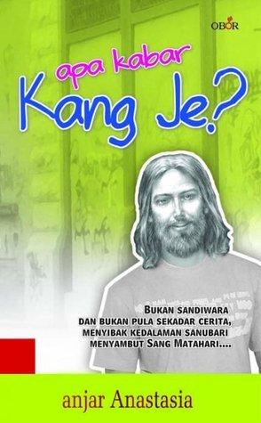 Apa kabar Kang Je?  by  Anjar Anastasia