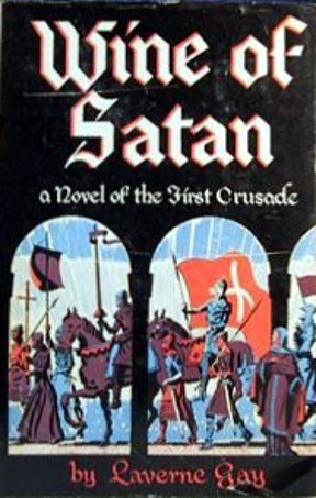 Wine of Satan: A Novel of the First Crusade  by  Laverne Gay