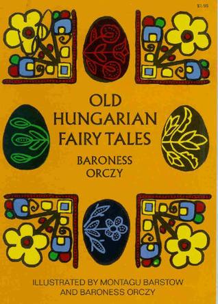 Old Hungarian Fairy Tales Emmuska Orczy