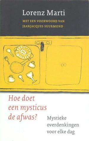 Hoe doet een mysticus de afwas  by  Lorenz Marti