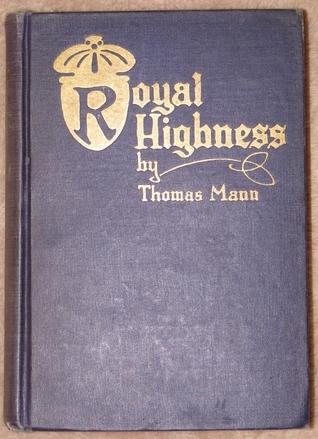 Royal Highness: A Novel of German Court Life Thomas Mann