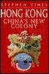 Hong Kong: Chinas New Colony Stephen Vines