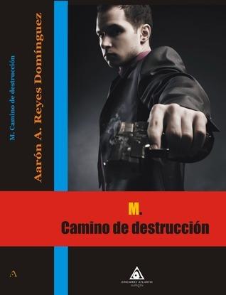 M. Camino de Destruccion Aarón A. Reyes Domínguez
