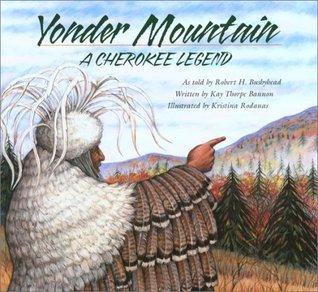Yonder Mountain: A Cherokee Legend  by  Jean L. Bushyhead