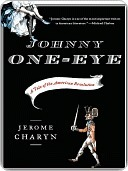 Johnny One-Eye: A Tale of the American Revolution Jerome Charyn