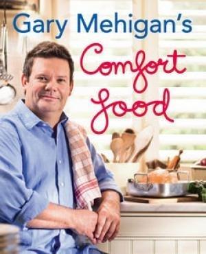 Gary Mehigans Comfort Food Gary Mehigan