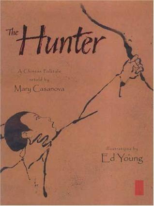 The Hunter: A Chinese Folktale  by  Mary Casanova