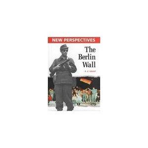 The Berlin Wall R.G. Grant