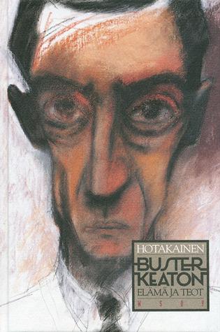 Buster Keaton: Elämä ja teot Kari Hotakainen