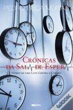 Crónicas da Sala de Espera: Diário de uma luta contra o cancro  by  Pedro Beça Múrias