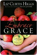 Embrace Grace: Welcome to the Forgiven Life  by  Liz Curtis Higgs