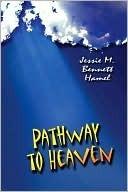 Pathway to Heaven Jessie M. Bennett Hamel