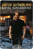 Kiefer Sutherland: Living Dangerously  by  Christopher Heard