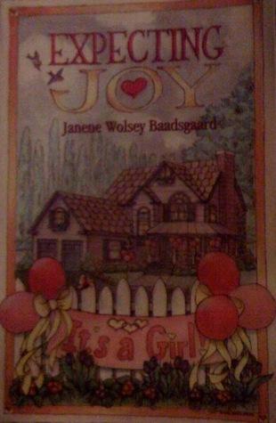 Expecting Joy  by  Janene Wolsey Baadsgaard
