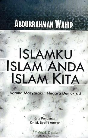Islamku Islam Anda Islam Kita: Agama Masyarakat Negara Demokrasi  by  Abdurrahman Wahid