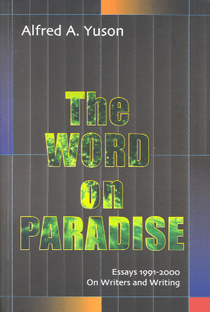 The Word on Paradise: Essays 1991-2000 on Writers and Writing Alfred A. Yuson