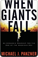 When Giants Fall: An Economic Roadmap for the End of the American Era Michael J. Panzner