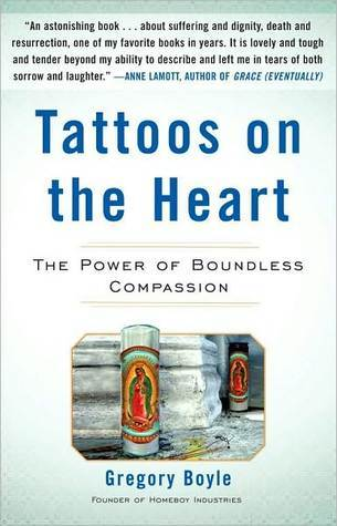 Tattoos on the Heart: The Power of Boundless Compassion  by  Gregory Boyle