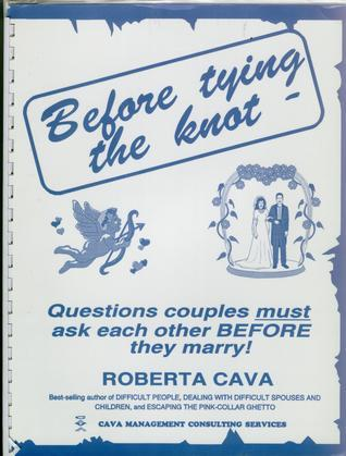 Before Tying the Knot - Questions Couples Must Ask Each Other Before They Marry! Roberta Cava